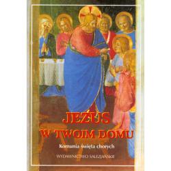 Jezus w Twoim domu. Komunia święta chorych