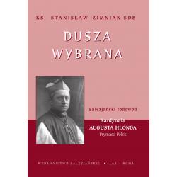 Dusza wybrana. Salezjański rodowód Kardynała Augusta Hlonda, Prymasa Polski