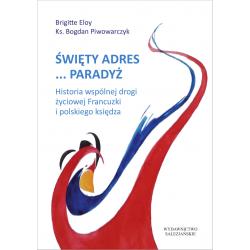 Święty adres... Paradyż. Historia wspólnej drogi życiowej Francuzki i polskiego księdza
