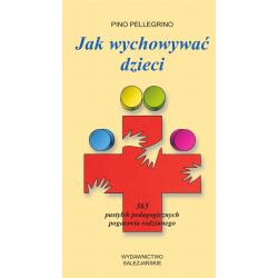 Jak wychowywać dzieci. 365 pastylek pedagogicznych pogotowia rodzinnego