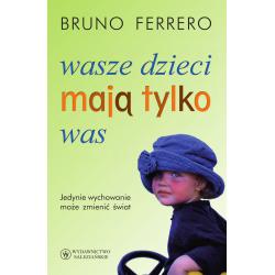 Wasze dzieci mają tylko was (Bruno Ferrero)